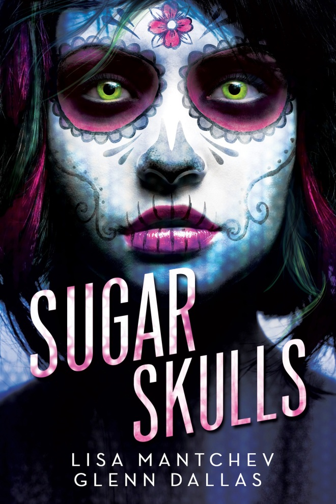 Sugar Skulls by Lisa Mantchev & Glenn Dallas
